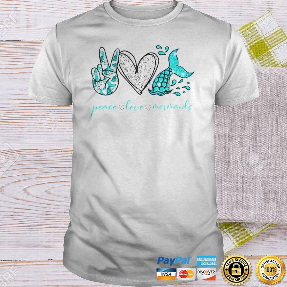 Peace love Mermaids shirt Shirt