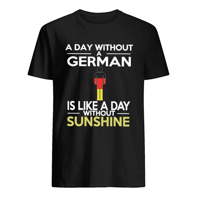 A Day Without A German Is Like A Day Without Sunshine  Classic Men's T-shirt