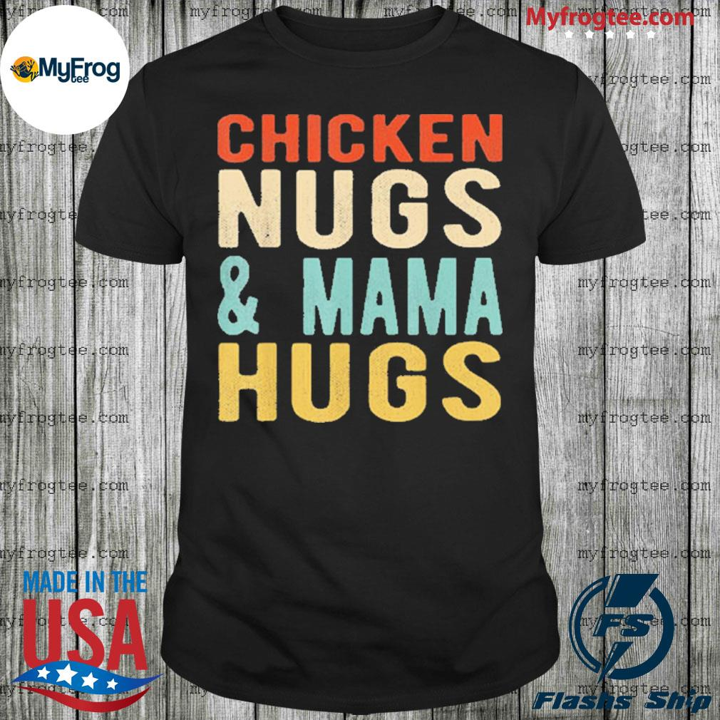 Chicken nugs and mama hugs for nugget lover vintage shirt