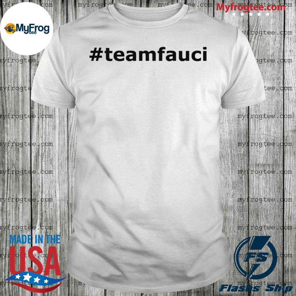 Doctor fauci is the man and will always be shirt