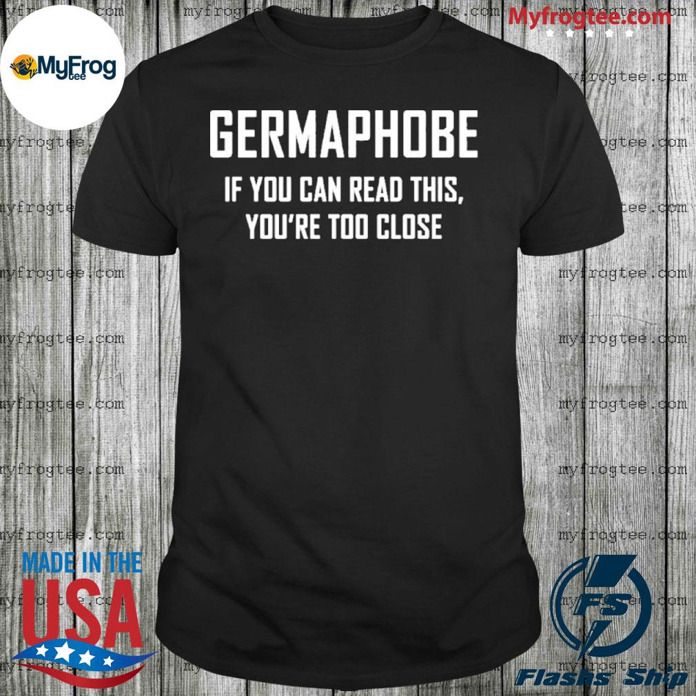 Germaphobe if you can read this you're too close shirt