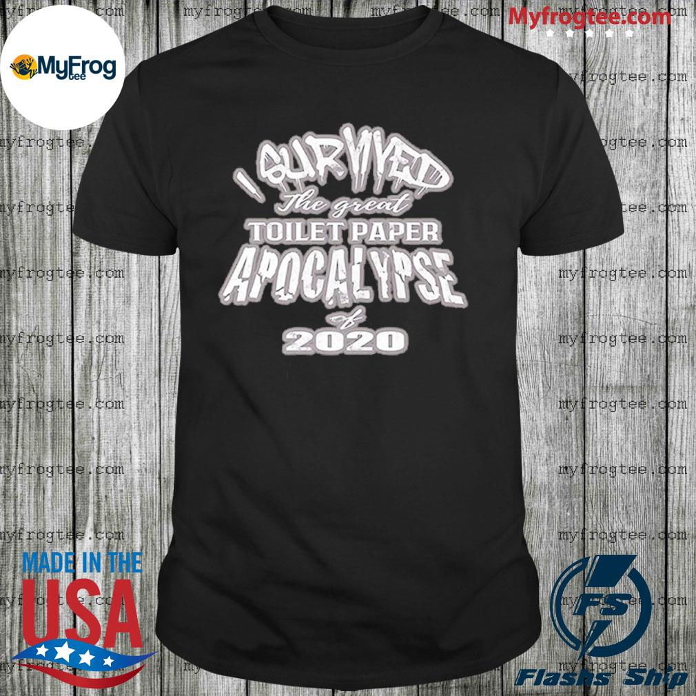 I survived the great toilet paper apocalypse of 2020 shirt
