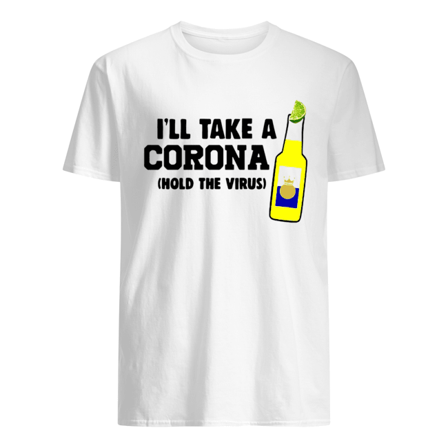 I'll take a Corona hold the virus  Classic Men's T-shirt