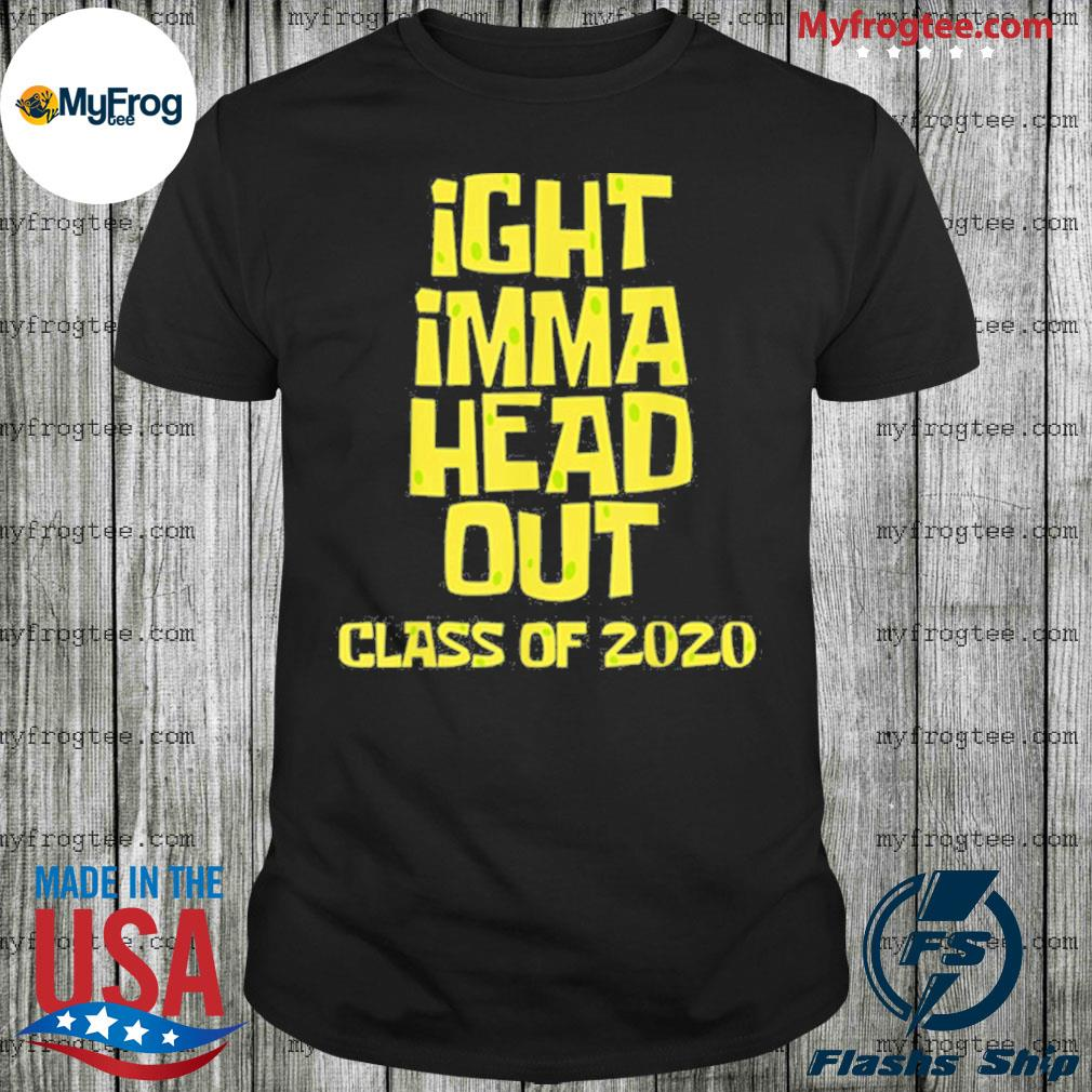 Ight imma head out class of 2020 graduation meme shirt