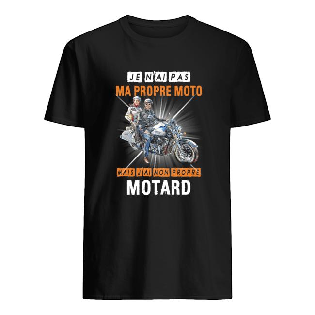 Je N'ai Pas Ma Propre Moto Mais J'ai Mon Propre Motard  Classic Men's T-shirt