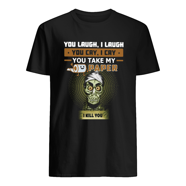 Jeff Dunham You Laugh I Laugh You Cry I Cry You Take My Paper I Kill You  Classic Men's T-shirt