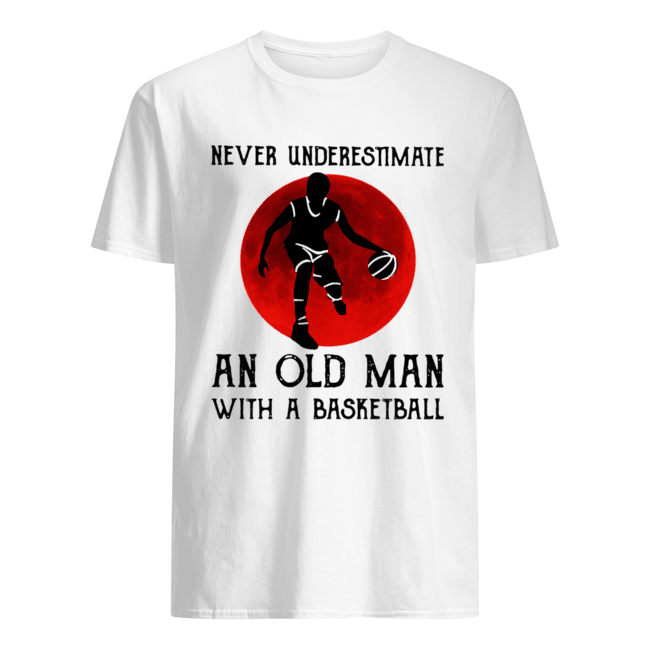 Never Underestimate An Old Man With A Basketball  Classic Men's T-shirt