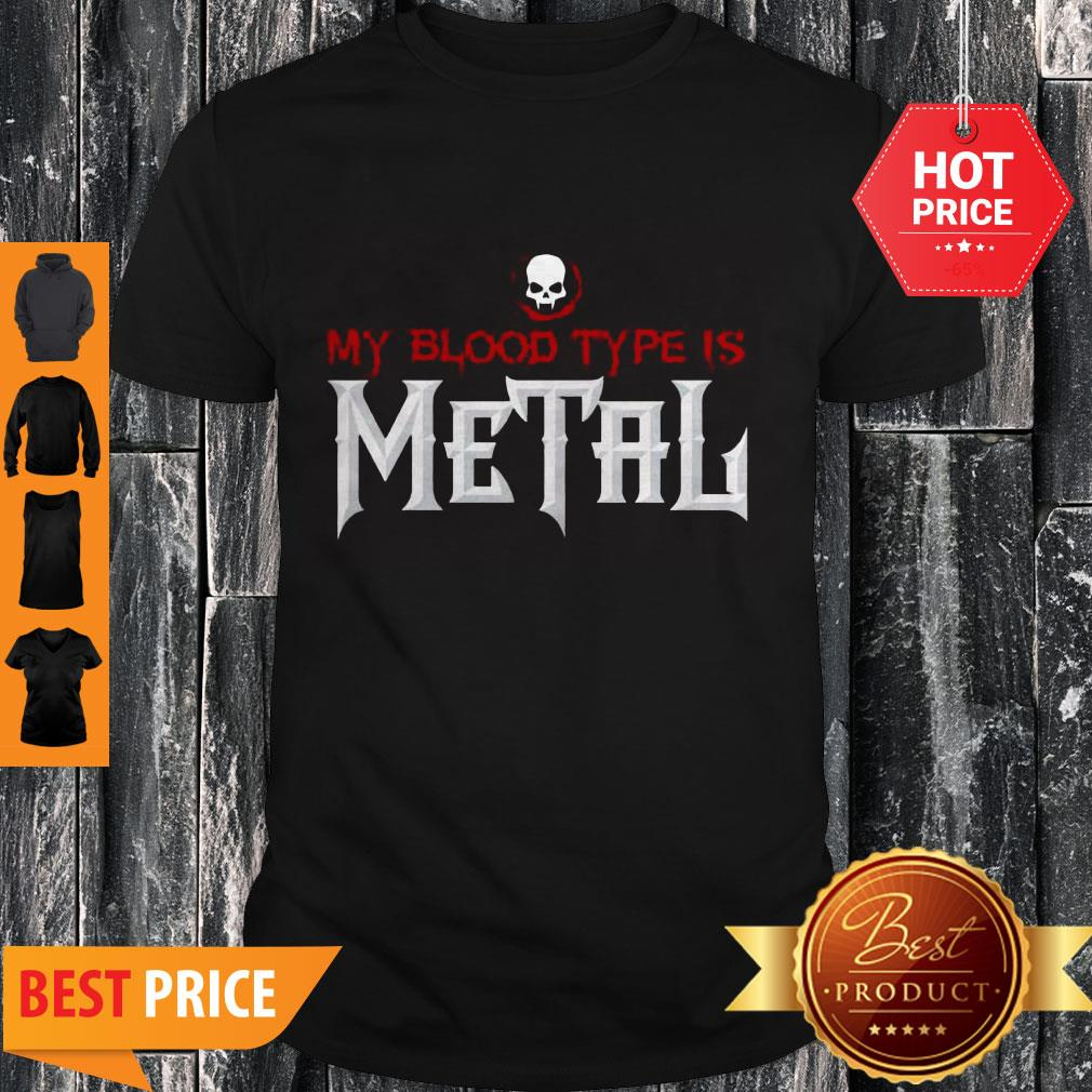 Nice My Blood Type Is Metal Shirt