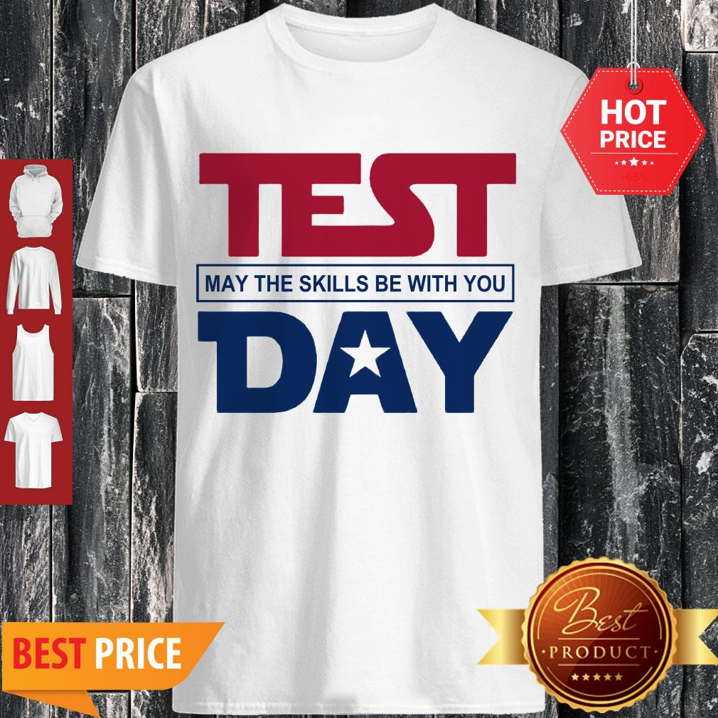 Nice Star Wars Test May The Skills Be With You Day Shirt