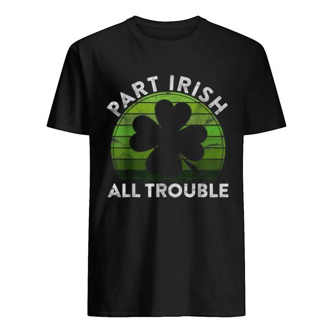 Part Irish All Trouble Gift Sunset Irish St Patricks Day  Classic Men's T-shirt