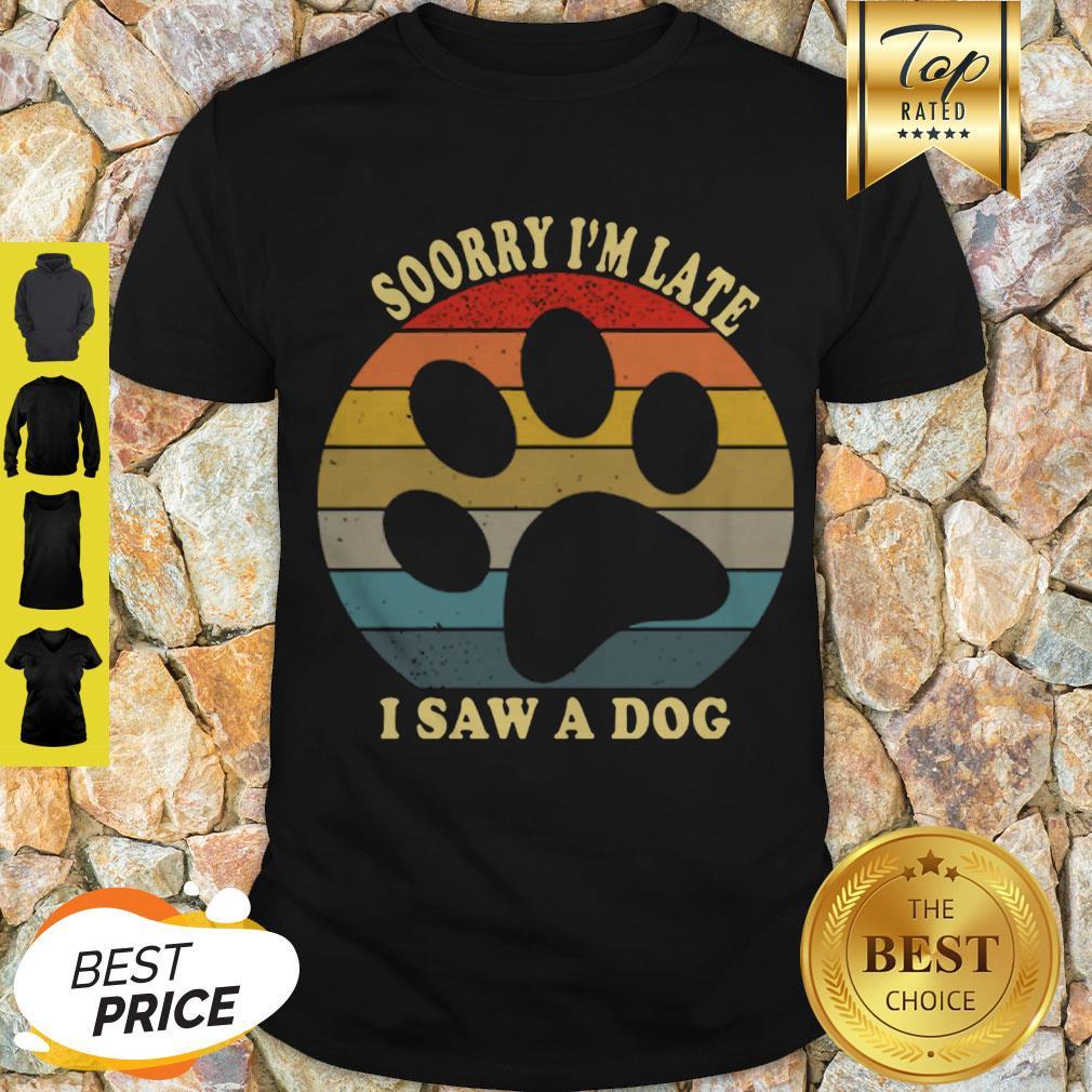 Pretty Sorry I'm Late I Saw A Dog Paw Vintage Shirt