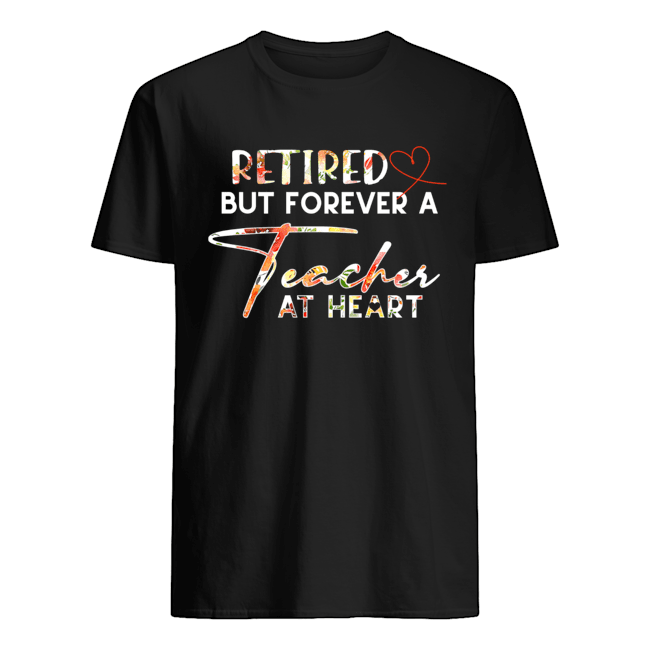 Retired But Forever A Teacher At Heart  Classic Men's T-shirt
