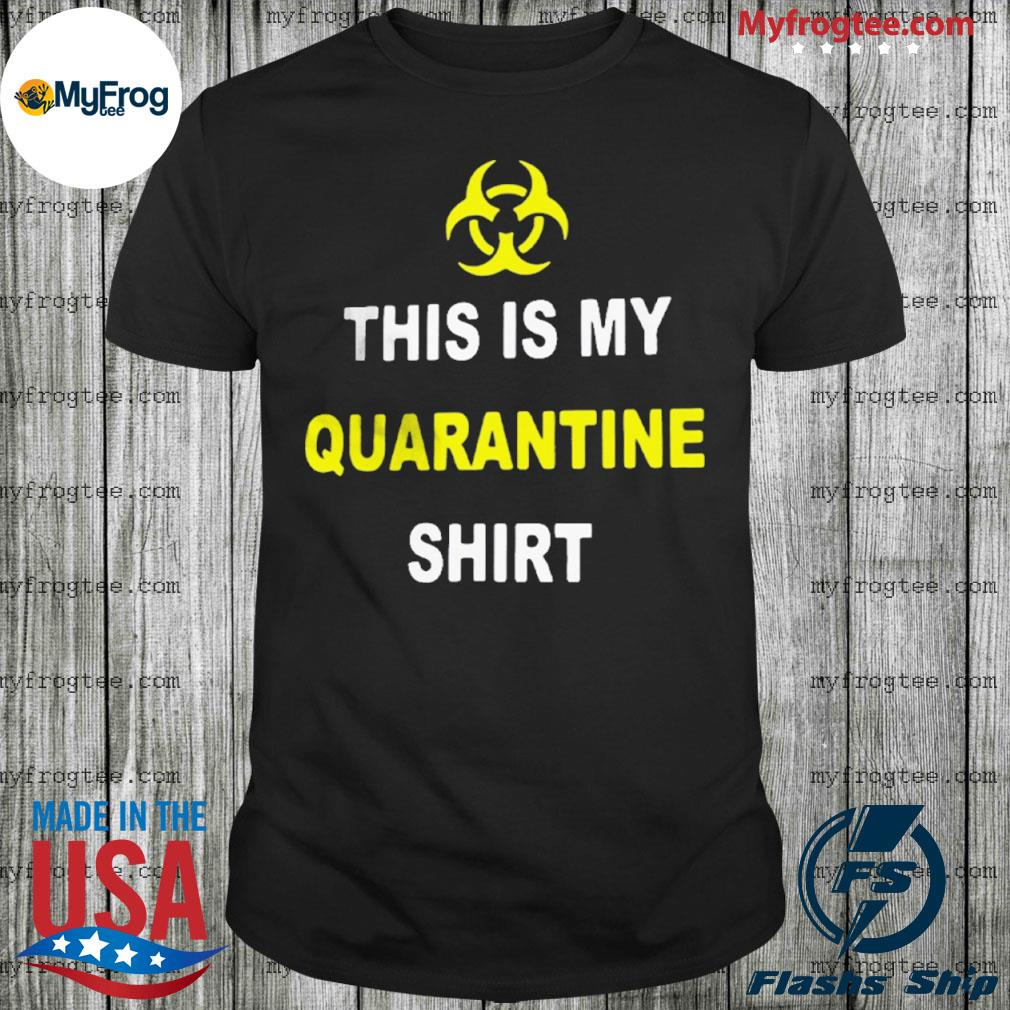 This Is My Quarantine shirt