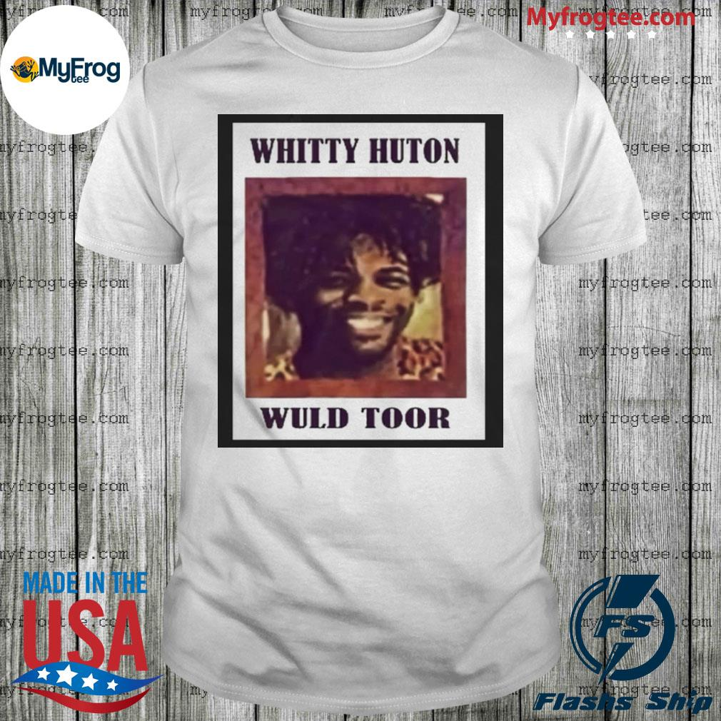 Whitty Huton Wuld Toor shirt