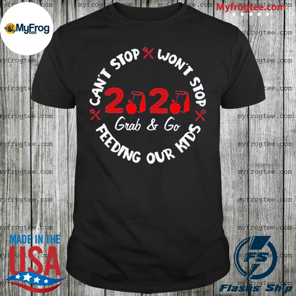 2020 grab and go can't stop won't stop feeding our kids shirt