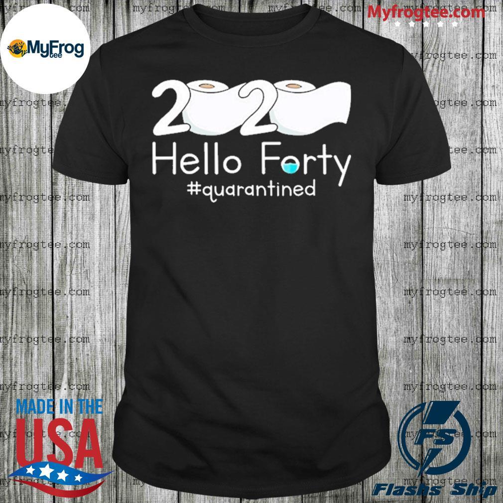 2020 hello forty seventy quarantined toilet paper shirt