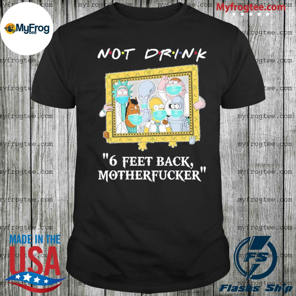 Rick and Morty drinkers pampling not drink 6 feet back motherfucker shirt