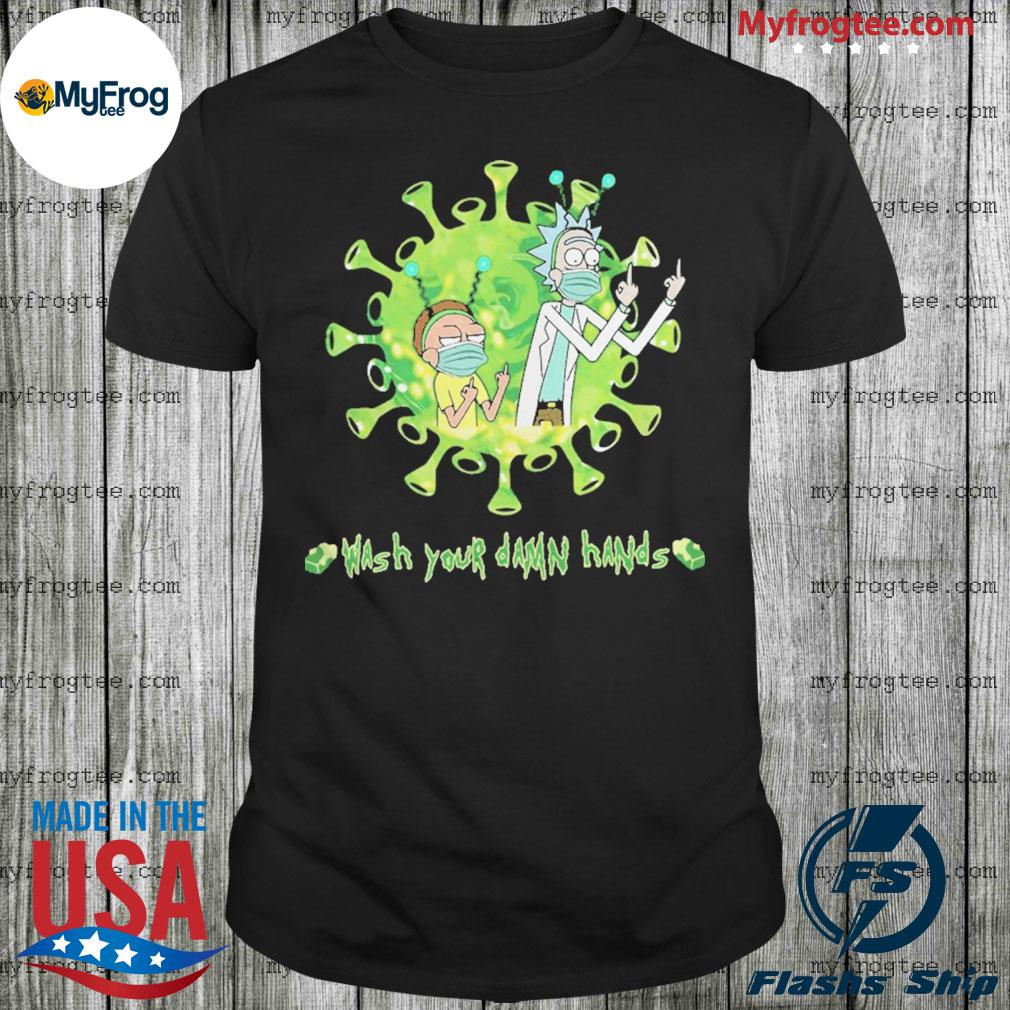 Rick And Morty Wash Your Damn Hands shirt