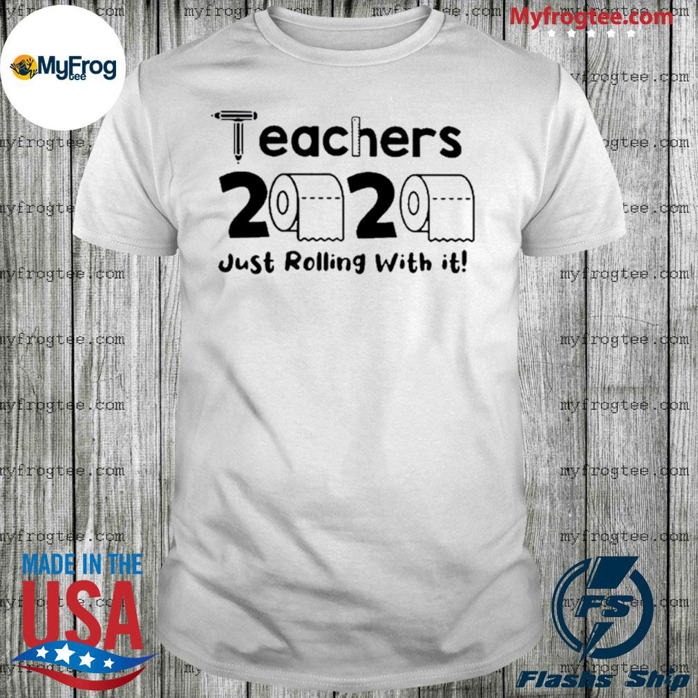 Teachers 2020 Toilet Paper Just Rolling With It shirt