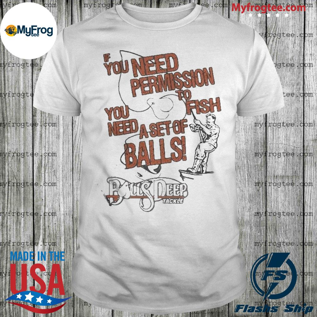 You need permission you need to fish a set of balls boys deep shirt
