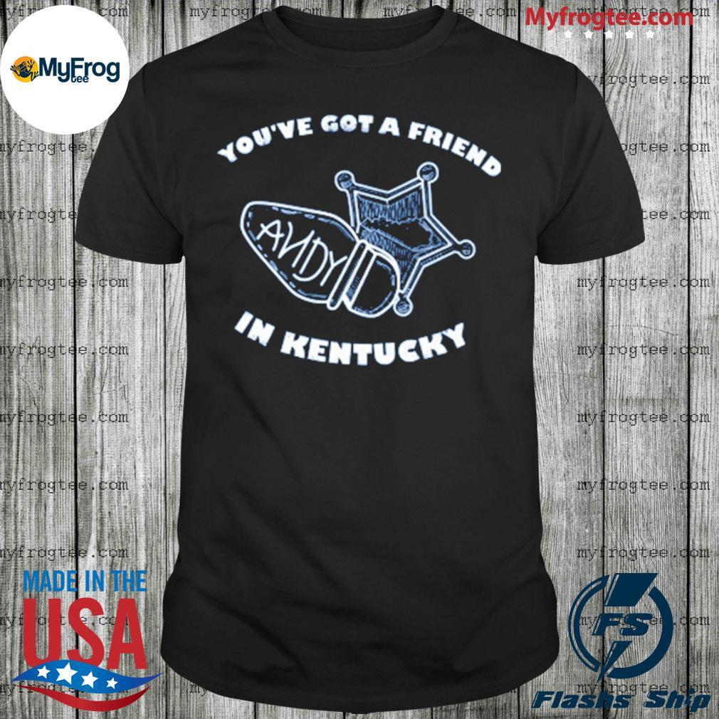 You've got a friend in Kentucky shirt