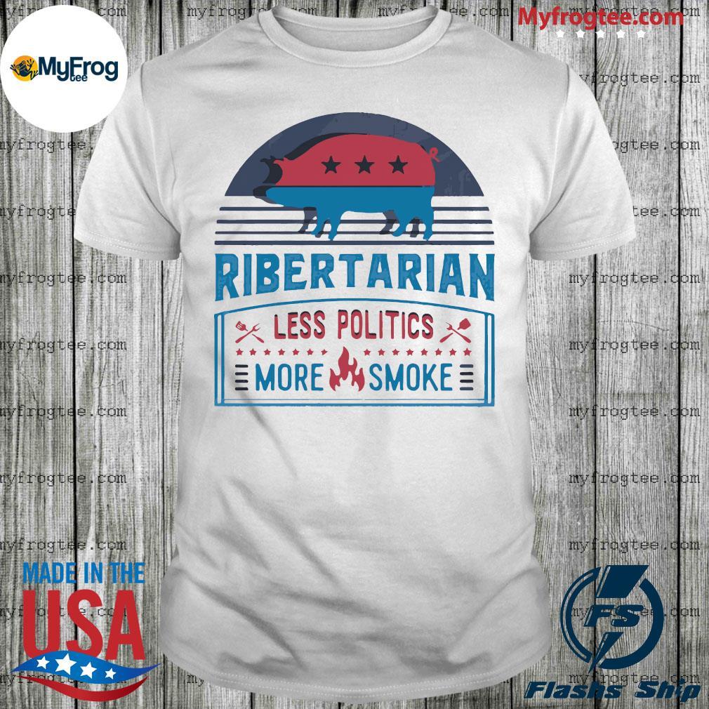 Ribertarian less politics more smoke bbq shirt