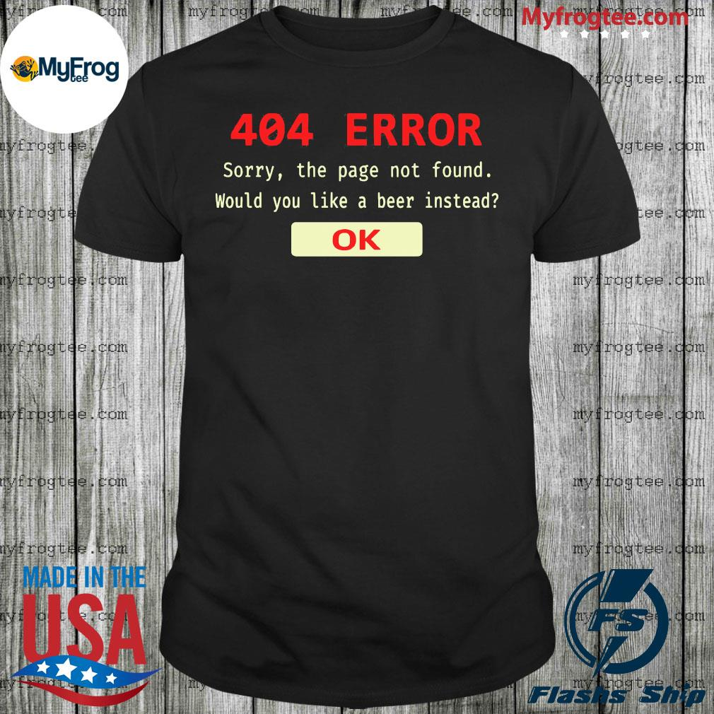 404 error sorry the page not found would you like a beer instead of shirt