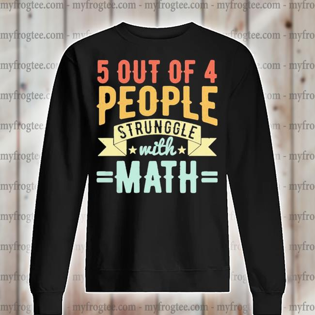 5 out of 4 people struggle with Math s sweater