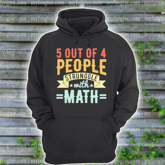 5 out of 4 people struggle with math vintage s hoodie