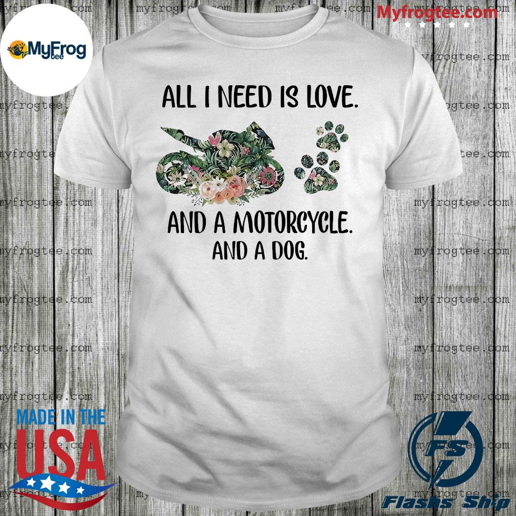 All i need is love and a Motorcycle Flower and a dog shirt