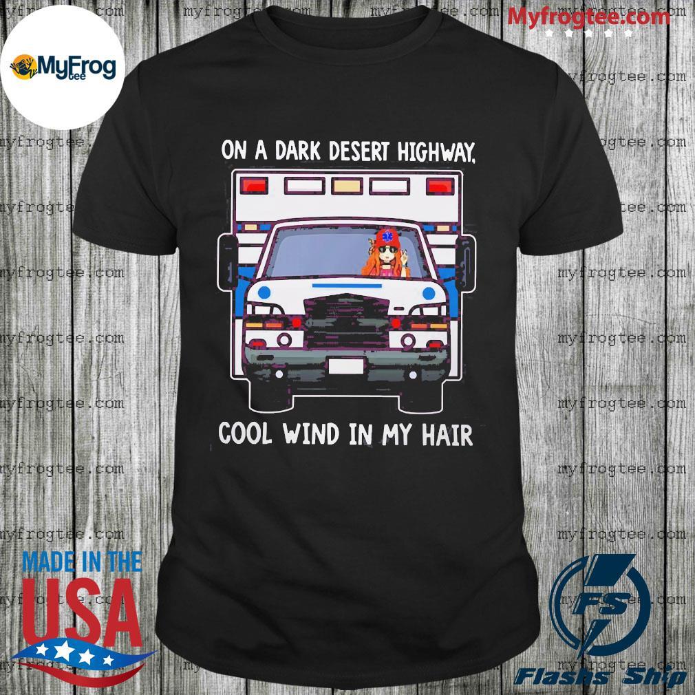 Ambulance Car girl on a dark desert highway cool wind in my hair shirt