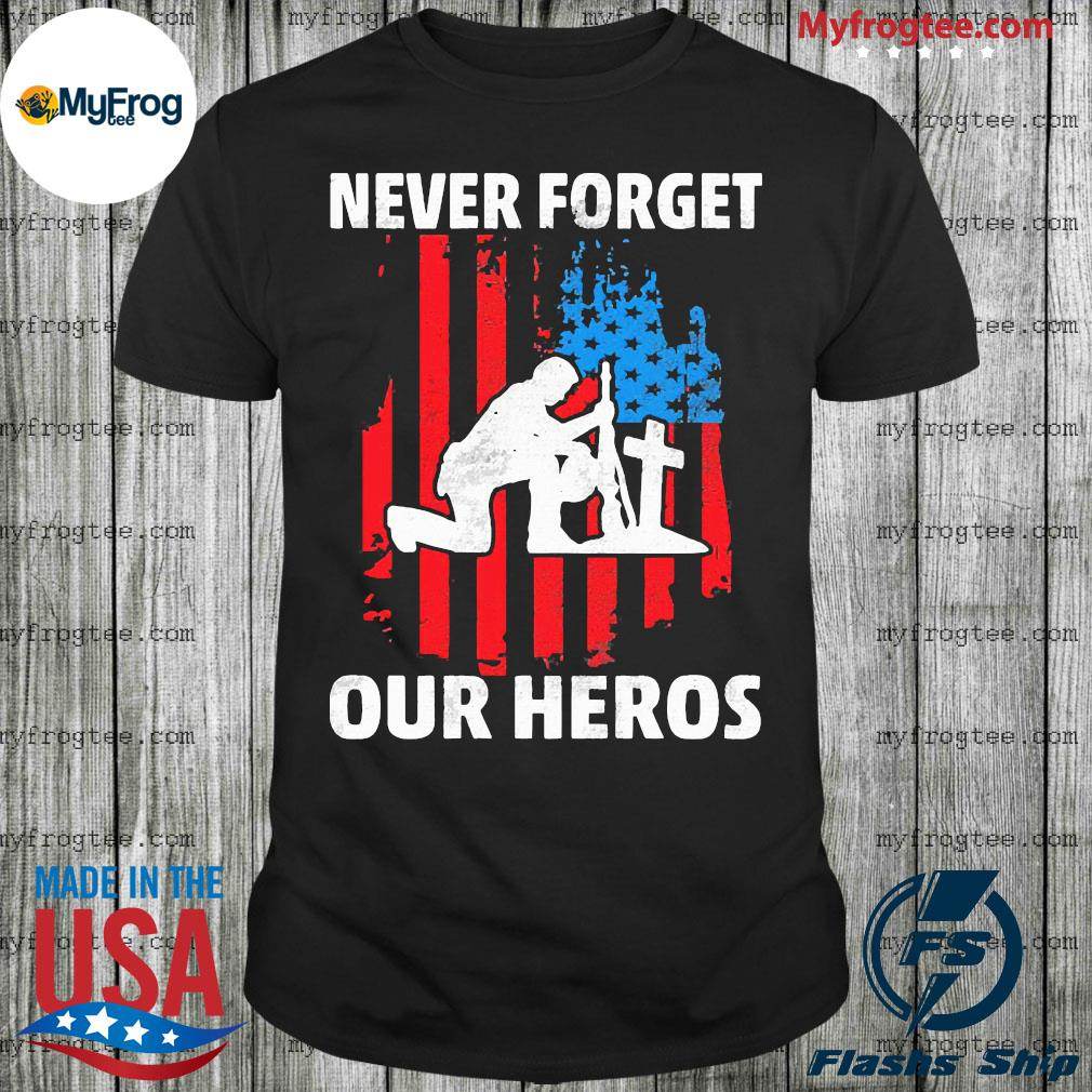 American flag Never forget our heroes shirt