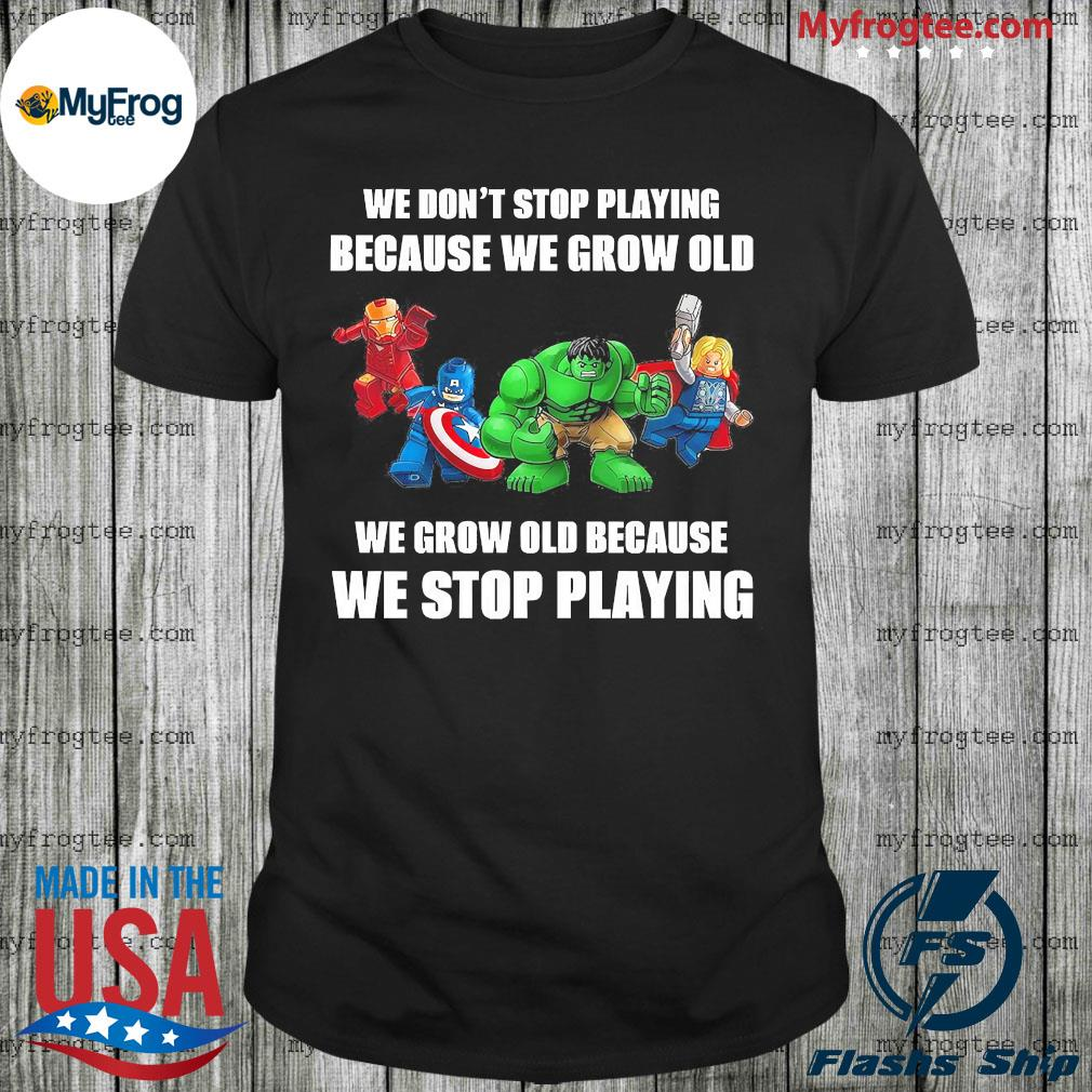 Avengers we don't stop playing because we grow old shirt