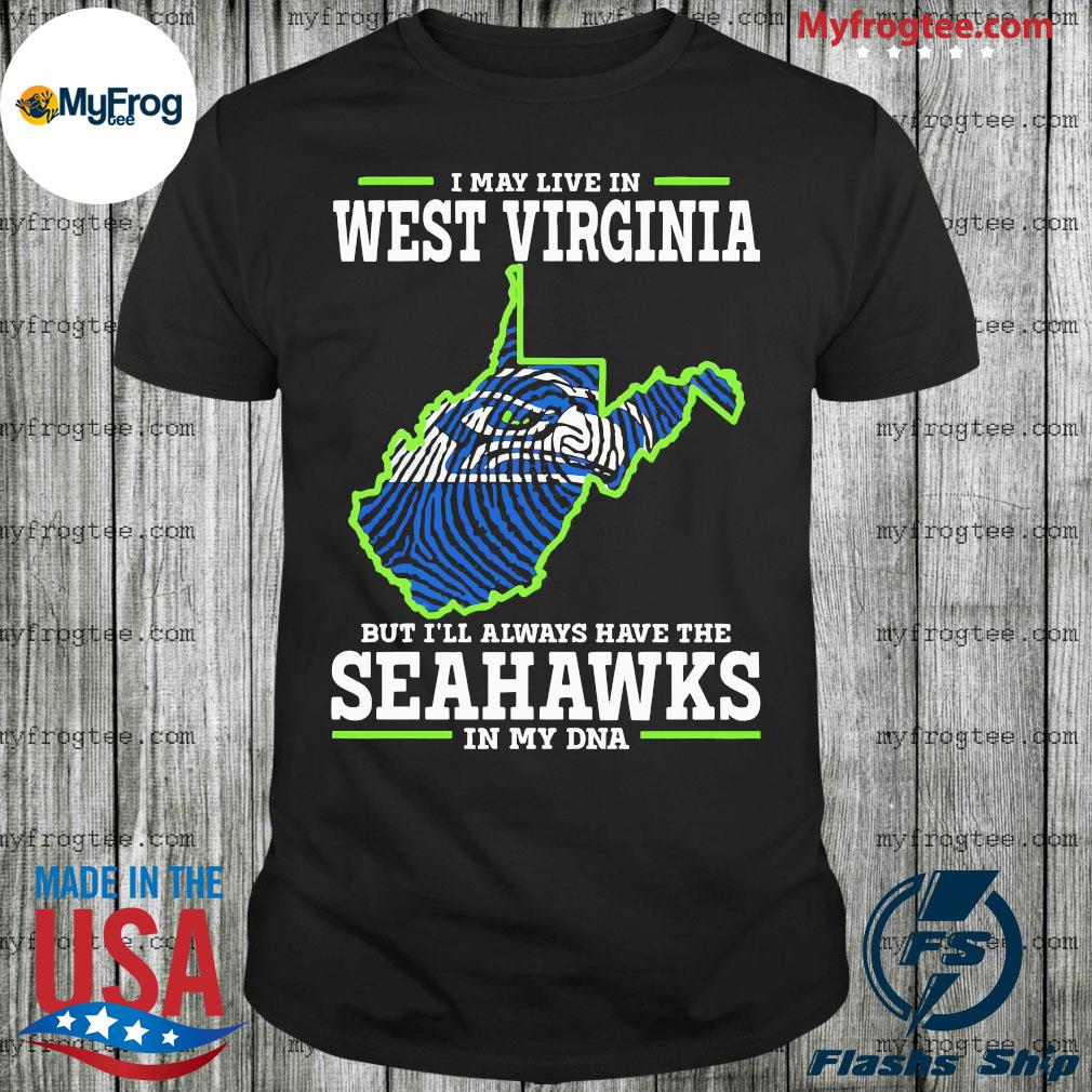 Awesome I May Live In West Virginia But I'll Always Have The Seahawks In My DNA Shirt - Shop Graphic Designed T-Shirts and Apparel Online