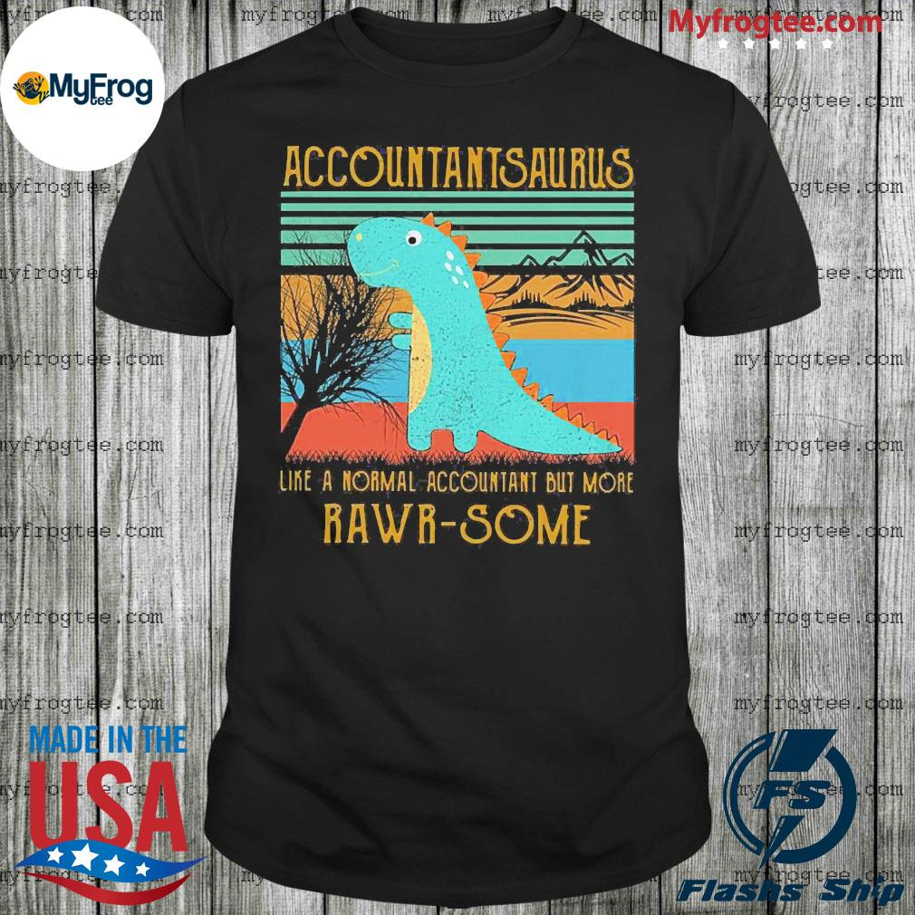 Baby t-rex dinosaur accountant saurus like a normal accountant but more rawr some vintage shirt