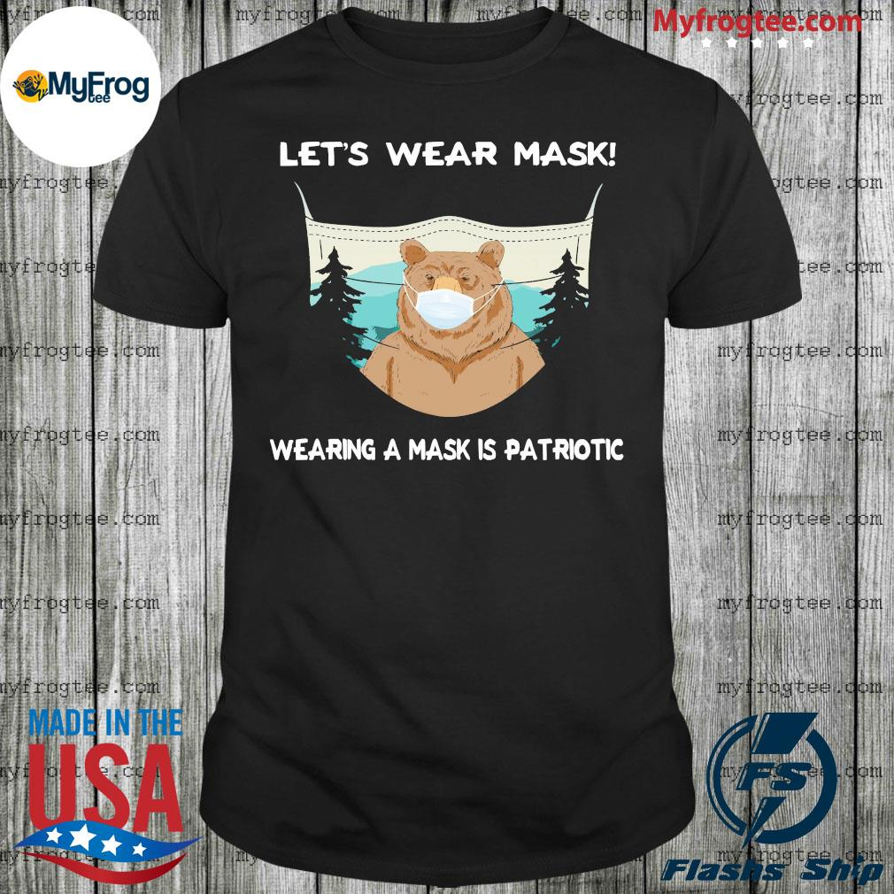 Bear face mask let's wear mask wearing a mask is patriotic shirt