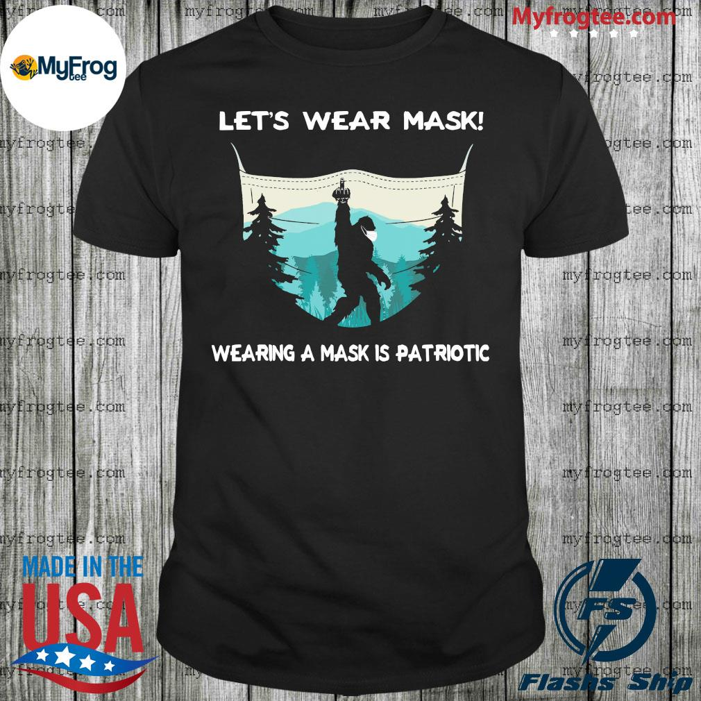 Bigfoot face mask let's wear mask wearing a mask is patriotic shirt