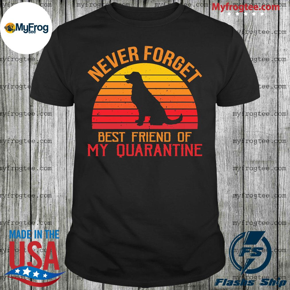 Black Dog never forget best friend of my quarantine vintage shirt