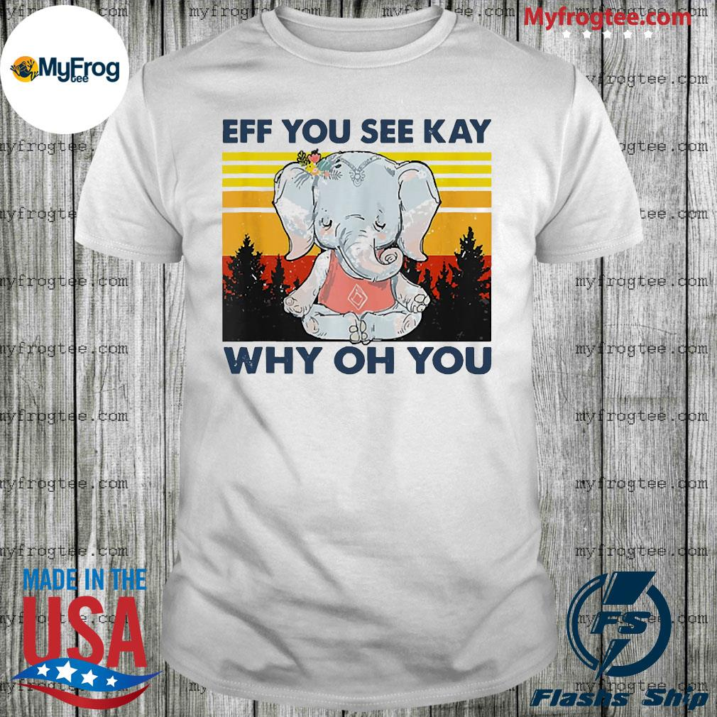 Elephant yoga eff you see kay why oh you vintage shirt