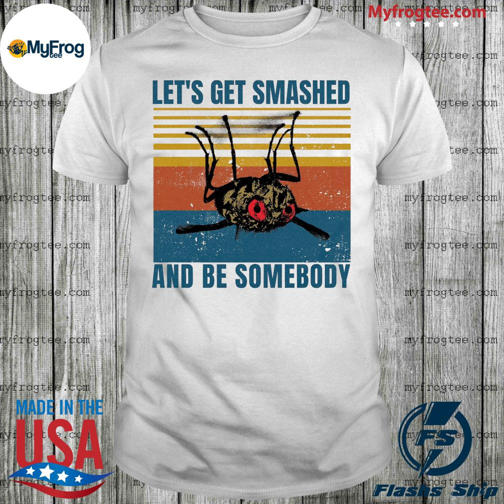 Flies let's get smashed and be somebody vintage shirt
