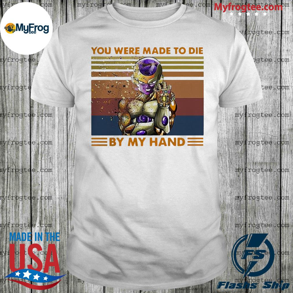 Frieza dragon ball super Infinity Gauntlet you were made to die by My hand vintage shirt