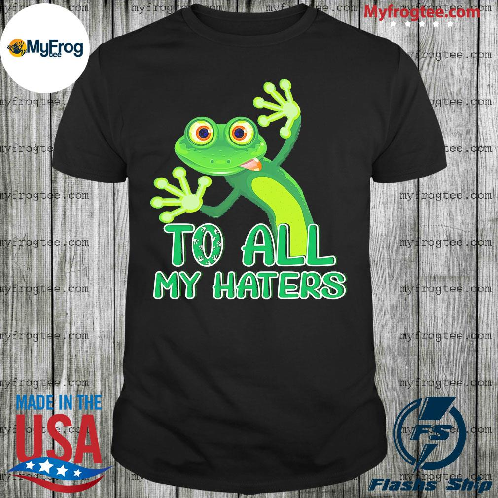 Frog green to all my haters shirt