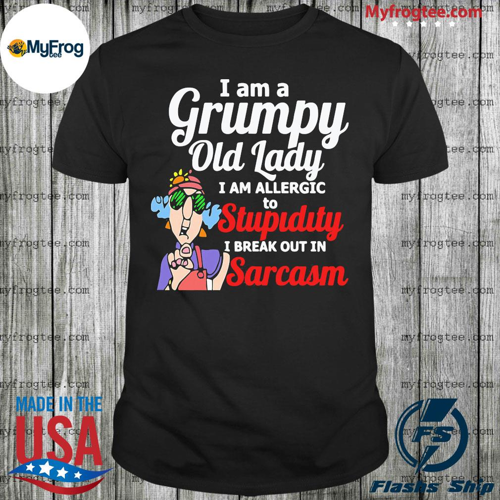I am a grumpy old lady I am allergic to stupidity out in sarcasm shirt