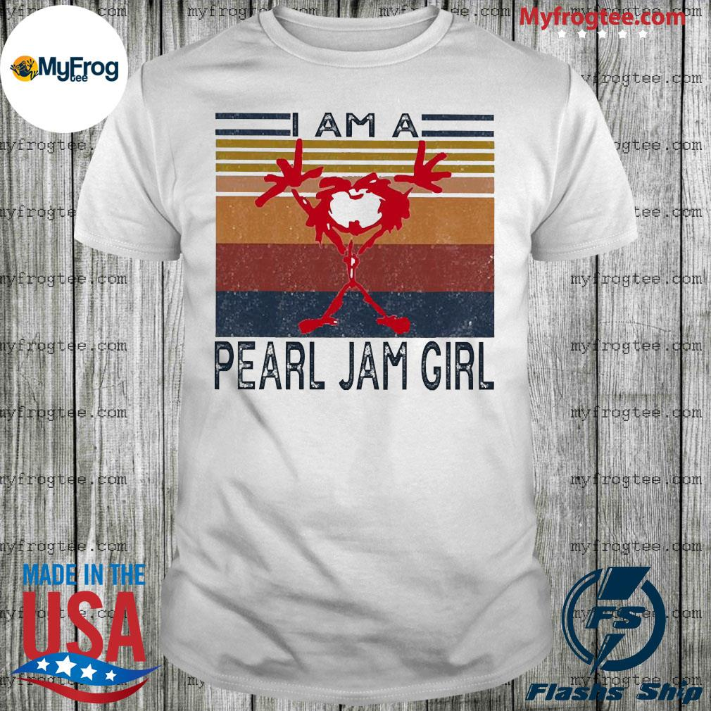 I am a pearl jam girl vintage shirt