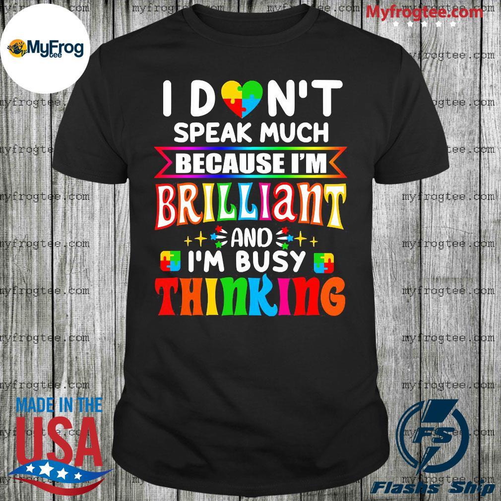 I don't speak much because I'm Brilliant shirt