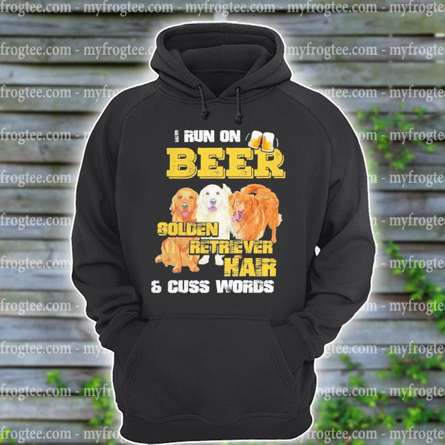 I run beer Golden Retriever Hair and cuss words s hoodie