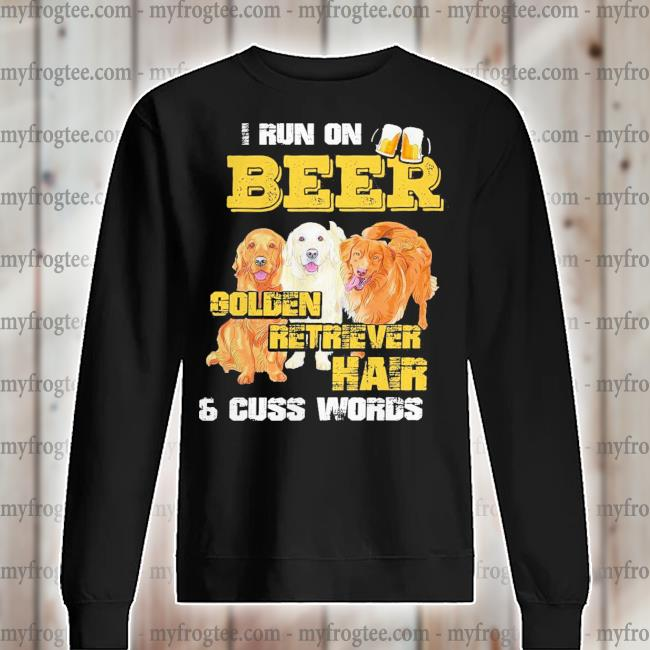 I run beer Golden Retriever Hair and cuss words s sweater