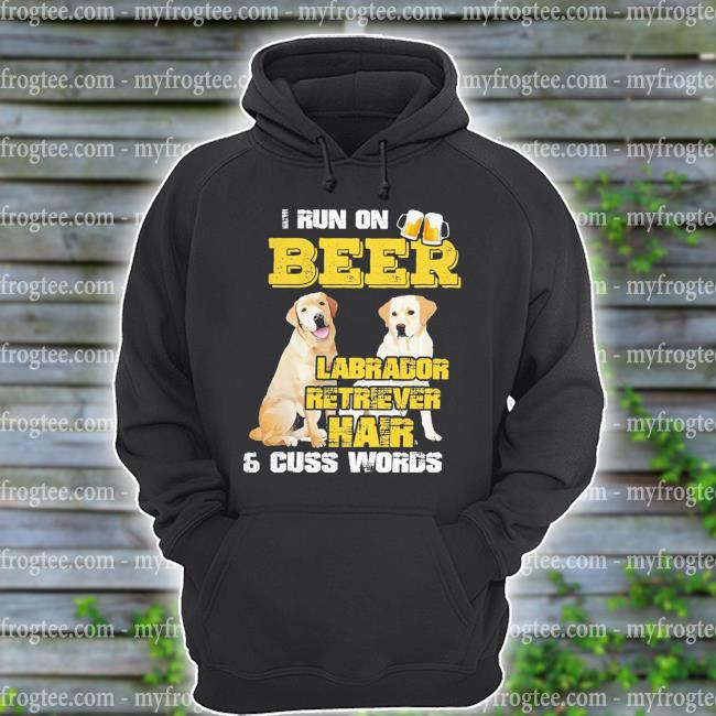 I run beer Labrador Retriever Hair and cuss words s hoodie