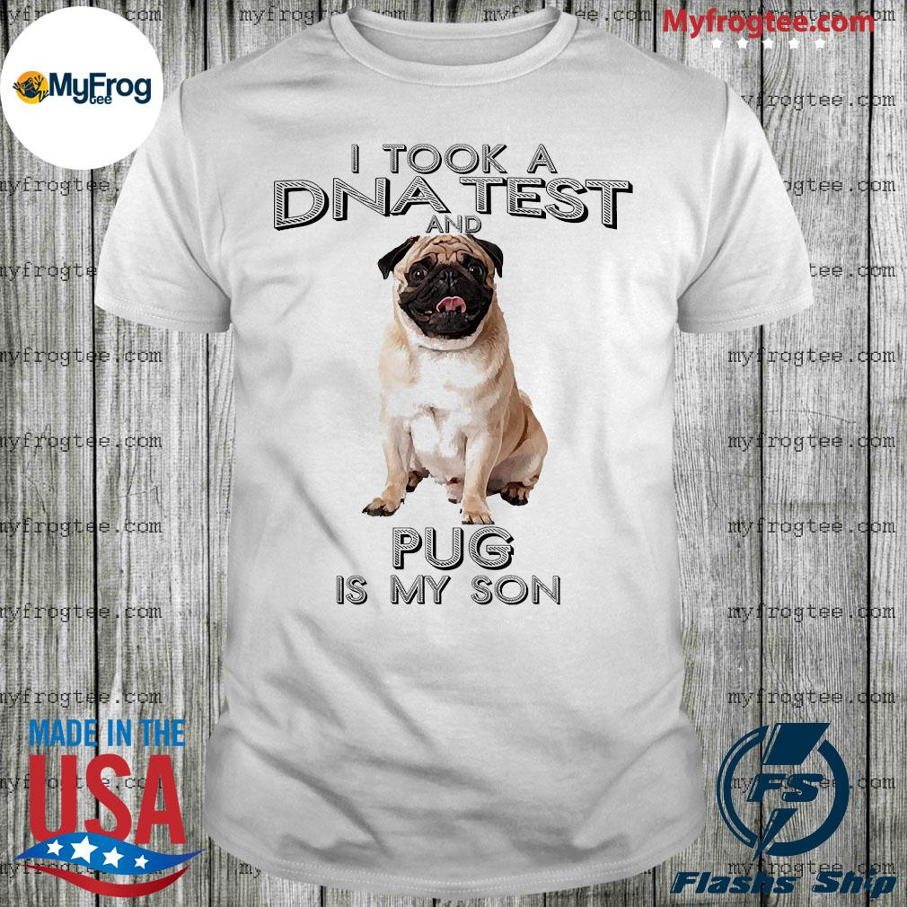 I took a dna test and Pug Is my son shirt