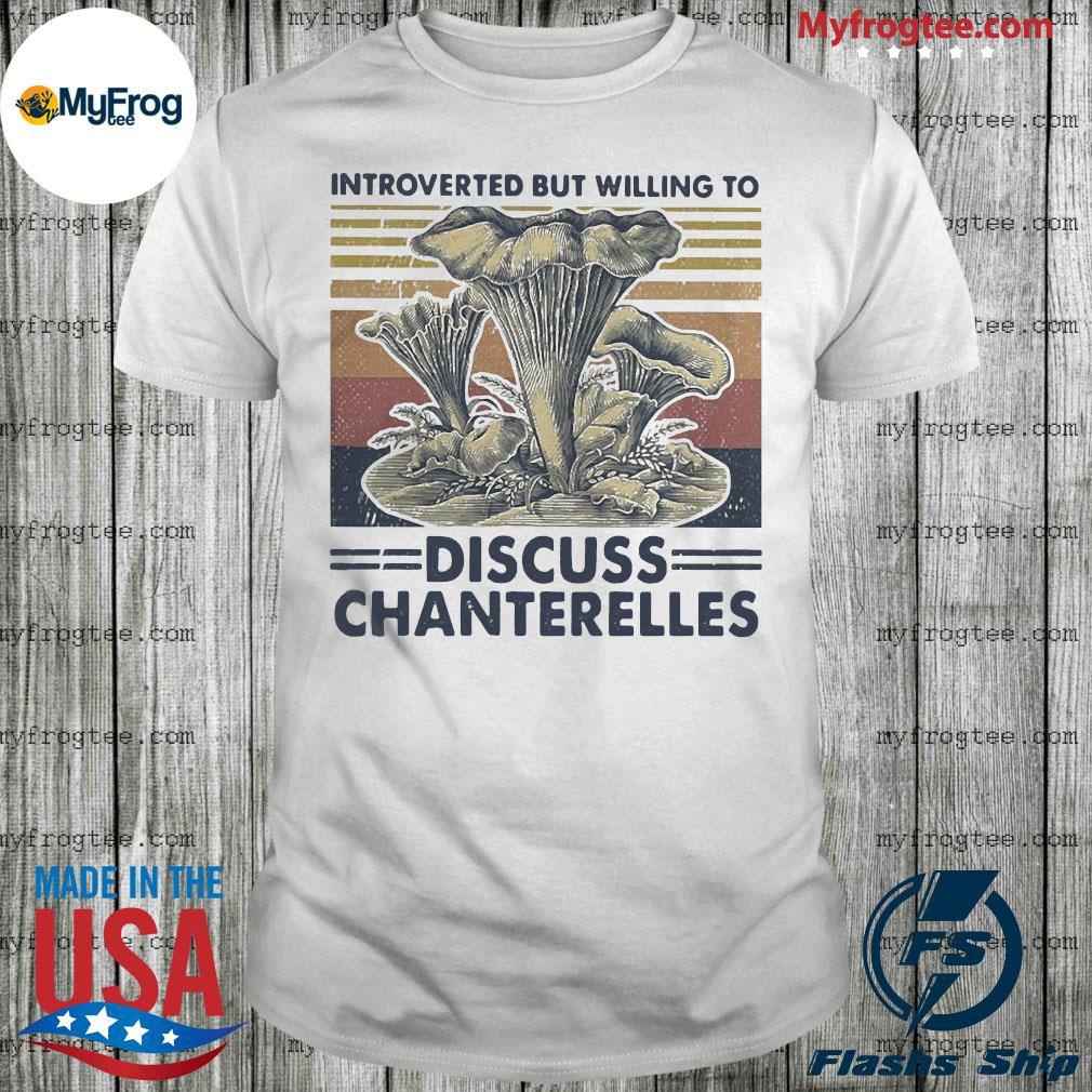 Introverted but willing to discuss chanterelles vintage retro shirt
